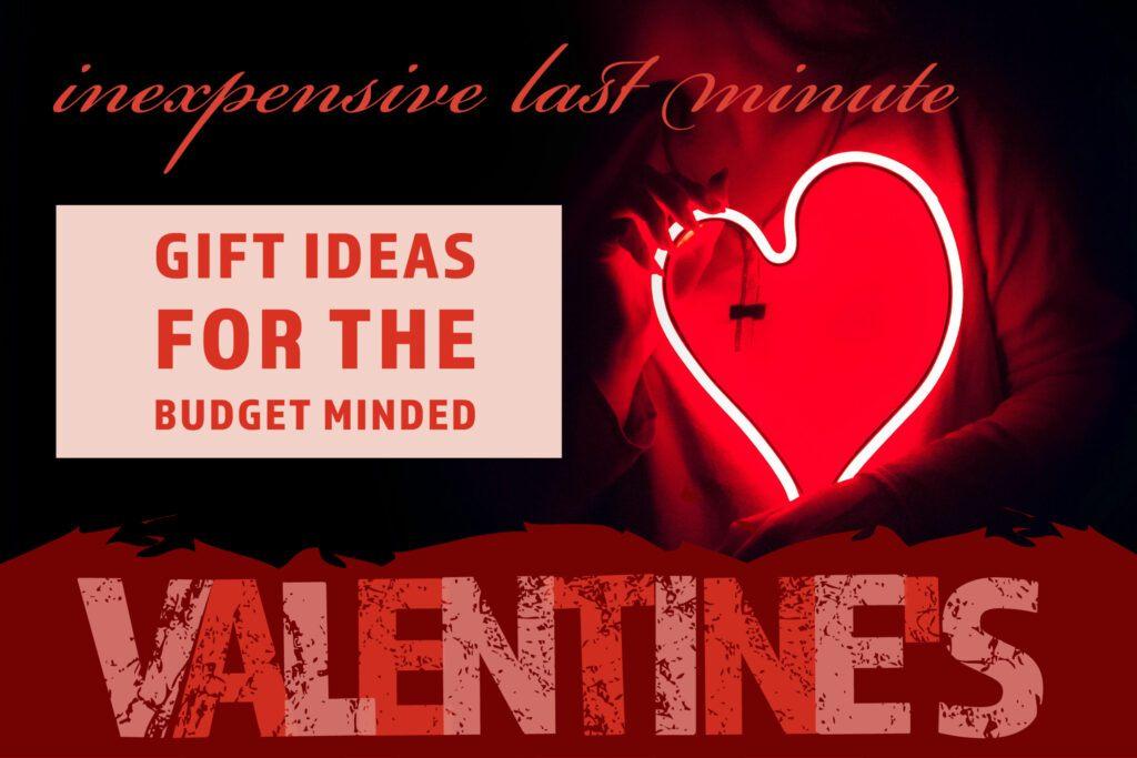 Inexpensive Last Minute Valentine's Gift Ideas Header
