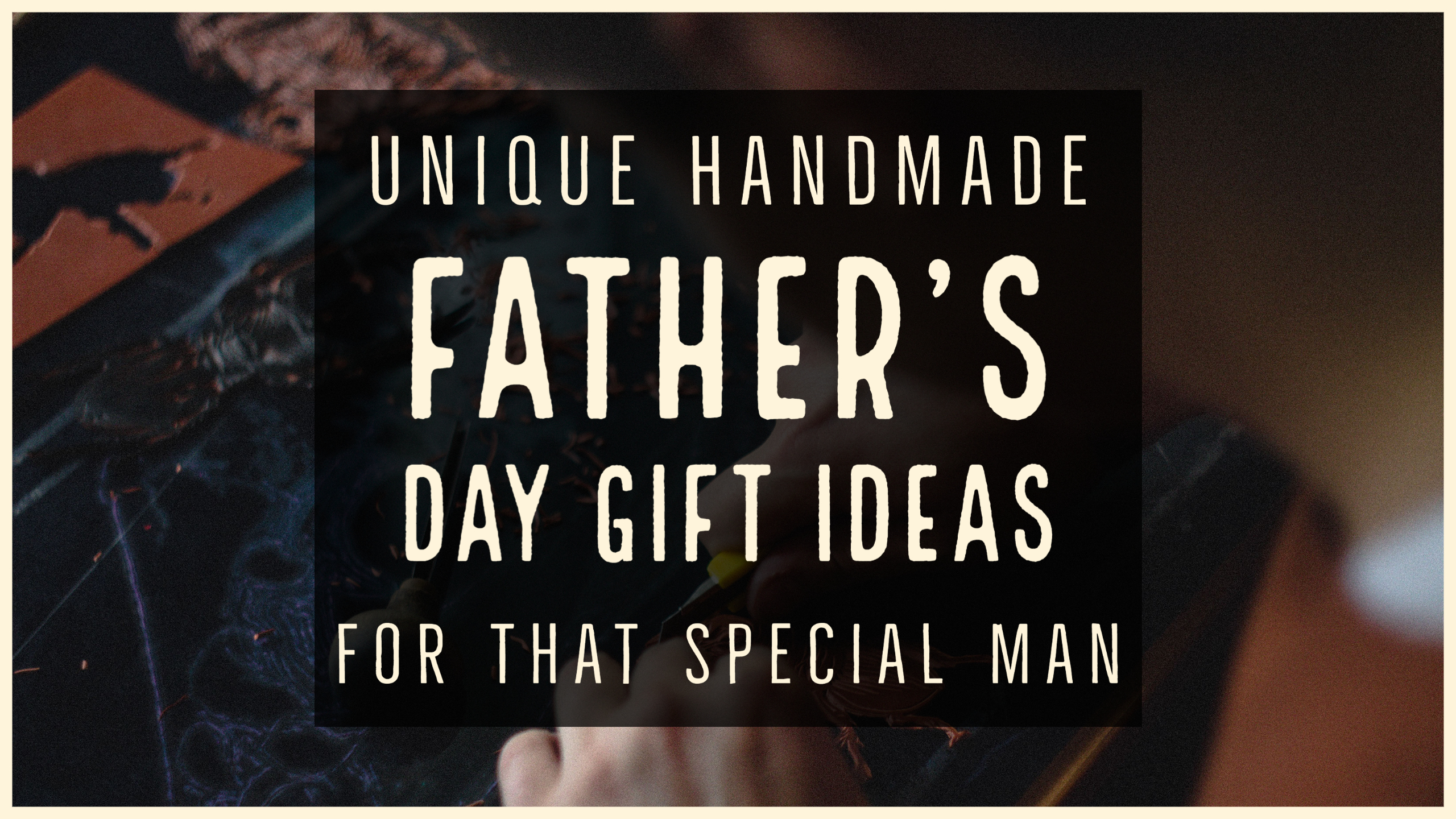 Unique Handmade Father's Day Gift Ideas Header