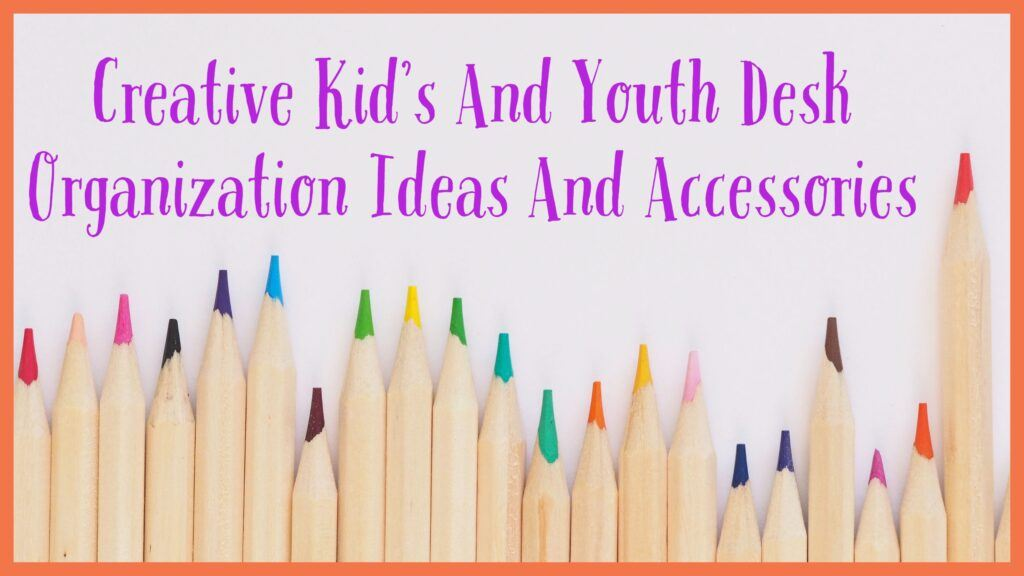 Creative Kid's And Youth Desk Organization Ideas And Accessories